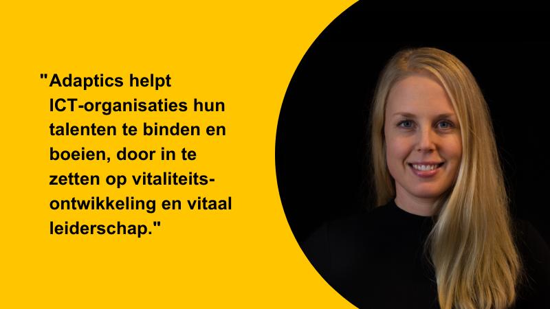 Foto van adviseur vitaliteit Joske Duifhuizen met hierin een quote over vitaliteit binnen de branche ICT. De quote luidt als volgt: Adaptics helpt ICT-organisaties hun talenten te binden en boeien, door in te zetten op vitaliteitsontwikkeling en vitaal leiderschap.